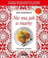 Nie ma jak u mamy Kuchnia polska - Ewa Aszkiewicz | mała okładka