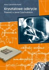Kryształowe odkrycie Powieść o Janie Czochralskim - Anna Czerwińska-Rydel | mała okładka