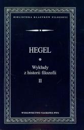 Wykłady z historii filozofii Tom 2 - Hegel Georg Wilhelm Friedrich | mała okładka