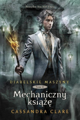 Diabelskie maszyny Tom 2 Mechaniczny książę - Cassandra Clare   mała okładka