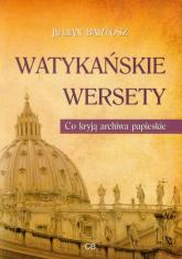 Watykańskie wersety Co kryją archiwa papieskie - Julian Bartosz   mała okładka