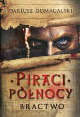 Piraci Północy Tom 1 Bractwo - Dariusz Domagalski | mała okładka