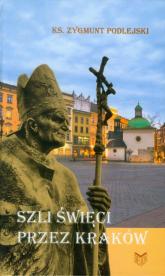 Szli święci przez Kraków - Zygmunt Podlejski | mała okładka