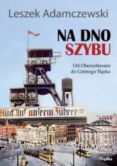 Na dno szybu Od Oberschlesien do Górnego Śląska - Leszek Adamczewski | mała okładka