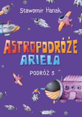 Astropodróże Ariela Podróż 3 - Sławomir Hanak | mała okładka
