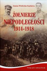 Żołnierze Niepodległości 1914-1918 + CD - Joanna Wieliczka-Szarkowa | mała okładka
