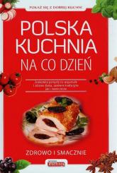 Polska kuchnia na co dzień Zdrowo i smacznie - Drewniak Mirek, Drużbański Grzegorz, Bąk Jola | mała okładka