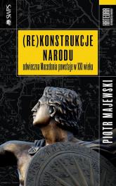 (Re)konstrukcje narodu Odwieczna Macedonia powstaje w XXI wieku - Piotr Majewski | mała okładka