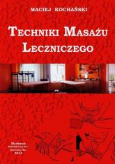 Techniki masażu leczniczego - Maciej Kochański | mała okładka