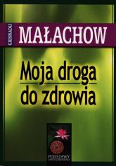 Moja droga do zdrowia - Małachow Giennadij P. | mała okładka