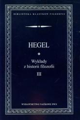 Wykłady z historii filozofii Tom 3 - Hegel Georg Wilhelm Friedrich | mała okładka