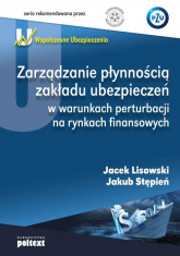 Zarządzanie płynnością zakładu ubezpieczeń w warunkach perturbacji na rynkach finansowych - Lisowski Jacek, Stępień Jakub   mała okładka