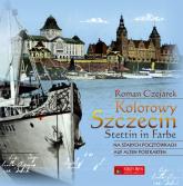 Kolorowy Szczecin na starych pocztówkach Stettin in Farbe auf alten Postkarten - Roman Czejarek | mała okładka