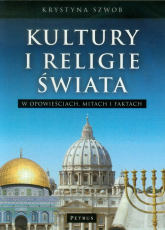 Kultury i Religie świata w opowieściach, mitach i faktach - Krystyna Szwob | mała okładka
