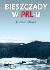 Bieszczady w PRL-u - Krzysztof Potaczała | mała okładka