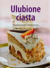 Ulubione ciasta Pyszne, kuszące i urozmaicone -  | mała okładka