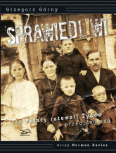 Sprawiedliwi Jak Polacy ratowali Żydów przed Zagładą - Górny Grzegorz, Davies Norman   mała okładka