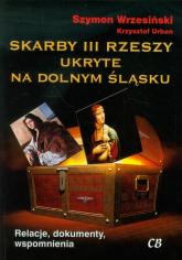 Skarby III Rzeszy ukryte na Dolnym Śląsku Relacje, dokumenty, wspomnienia - Wrzesiński Szymon, Urban Krzysztof | mała okładka