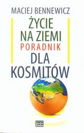 Życie na ziemi Poradnik dla kosmitów - Maciej Bennewicz | mała okładka