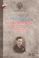 Historia człowieka myślącego Lech Karol Neyman (1908-1948) Biografia polityczna - Rafał Sierchuła | mała okładka