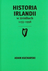 Historia Irlandii w źródłach 1155-1998 - Adam Kucharski   mała okładka