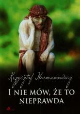 I nie mów że to nieprawda - Krzysztof Hermanowicz   mała okładka