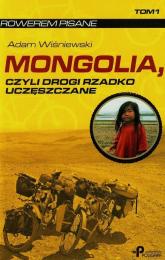 Mongolia czyli drogi rzadko uczęszczane Tom 1 - Adam Wiśniewski   mała okładka