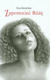 Zapomnieć Różę - Ewa Barańska | mała okładka