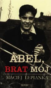 Abel, brat mój - Maciej Lepianka | mała okładka