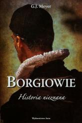 Borgiowie Historia nieznana - G.J. Meyer | mała okładka