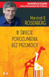 W świecie porozumienia bez przemocy Praktyczne narzędzia do budowania więzi i komunikacji - Rosenberg Marshall B.   mała okładka