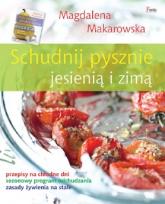 Schudnij pysznie jesienią i zimą - Magdalena Makarowska | mała okładka