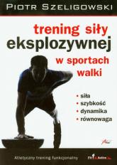 Trening siły eksplozywnej w sportach walki - Piotr Szeligowski | mała okładka