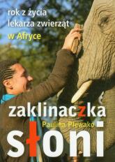 Zaklinaczka słoni Rok z życia lekarza zwierząt w Afryce - Paulina Plewako | mała okładka