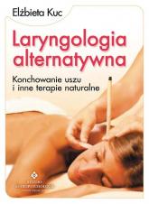 Laryngologia alternatywna Konchowanie uszu i inne terapie naturalne - Elżbieta Kuc | mała okładka