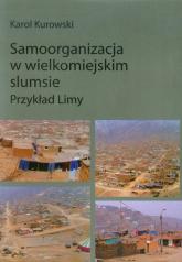 Samoorganizacja w wielkomiejskim slumsie Przykład Limy - Karol Kurowski | mała okładka