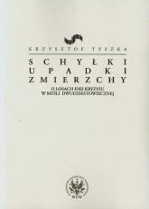 Schyłki upadki zmierzchy O losach idei kryzysu w myśli dwudziestowiecznej - Krzysztof Tyszka | mała okładka