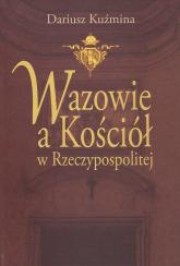 Wazowie a Kościół w Rzeczypospolitej - Dariusz Kuźmina | mała okładka