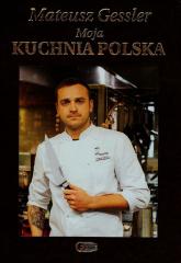 Moja kuchnia polska - Mateusz Gessler | mała okładka