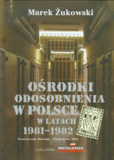 Ośrodki odosobnienia w Polsce w latach 1981-1982 - Marek Żukowski | mała okładka