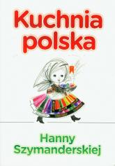 Kuchnia polska Hanny Szymandreskiej - Hanna Szymanderska   mała okładka