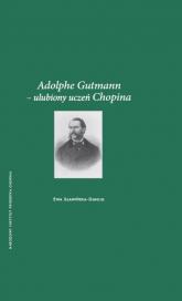Adolphe Gutmann - ulubiony uczeń Chopina - Ewa Sławińska-Dahlig | mała okładka