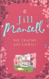 Nie traćmy ani chwili - Jill Mansell | mała okładka