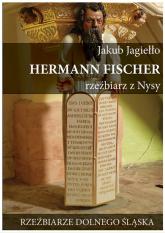 Hermann Fischer Rzeźbiarz z Nysy - Jakub Jagiełło | mała okładka