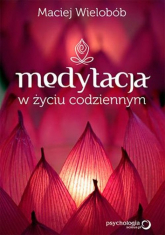 Medytacja w życiu codziennym - Maciej Wielobób | mała okładka