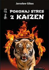 Pokonaj stres z Kaizen - Jarosław Gibas | mała okładka