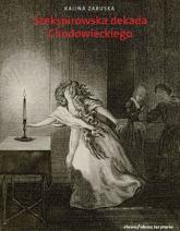 Szekspirowska dekada Lata 1778-1788 w twórczości Daniela Chodowieckiego - Kalina Zabuska   mała okładka