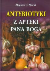 Antybiotyki z apteki Pana Boga - Nowak Zbigniew T. | mała okładka