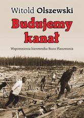 Budujemy kanał Wspomnienia kierownika Biura Planowania - Witold Olszewski | mała okładka