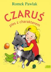 Czaruś, pies z charakterem - Romek Pawlak | mała okładka
